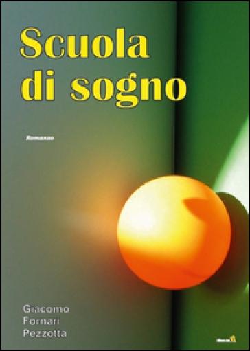 Scuola di sogno - Giacomo Fornari Pezzotta |