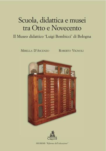 Scuola, didattica e musei tra Otto e Novecento. Il museo didattico «Luigi Bombicci» di Bologna - Mirella D'Ascenzo pdf epub