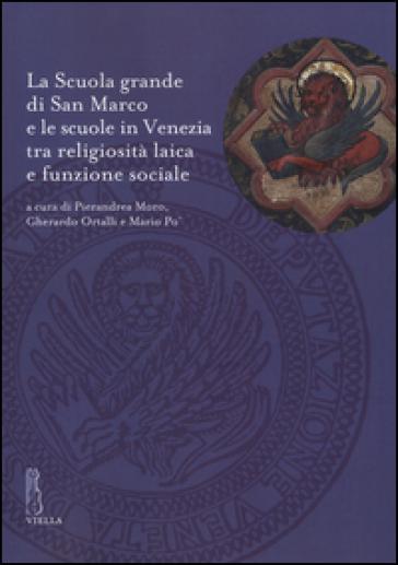 La Scuola grande di San Marco e le scuole in Venezia tra religiosità laica e funzione sociale - G. Ortalli  