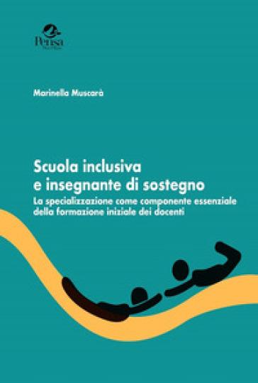 Scuola inclusiva e insegnante di sostegno. La specializzazione come componente essenziale della formazione iniziale dei docenti - Marinella Muscarà pdf epub
