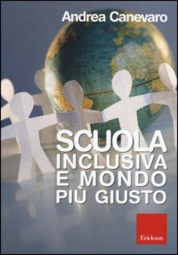 Scuola inclusiva e mondo più giusto. Con DVD-ROM - Andrea Canevaro |