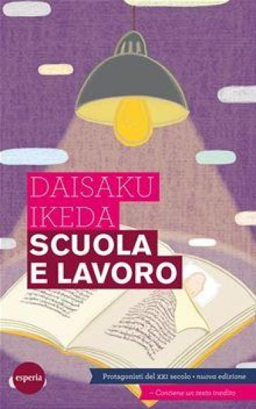 Scuola e lavoro. Protagonisti del XXI secolo - Daisaku Ikeda |