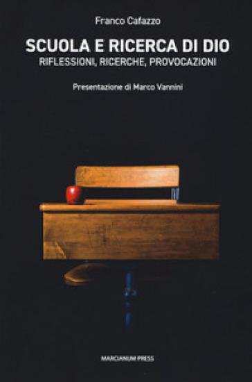 Scuola e ricerca di Dio. Riflessioni, ricerche, provocazioni - Franco Cafazzo  