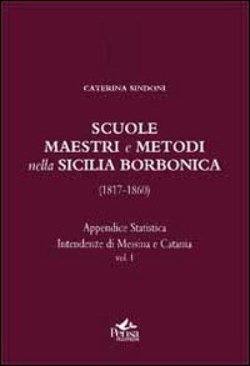 Scuole, maestri e metodi nella Sicilia borbonica (1817-1860). 1.Appendice statistica. Intendenze di Messina e Catania - Salvatore Agresta |