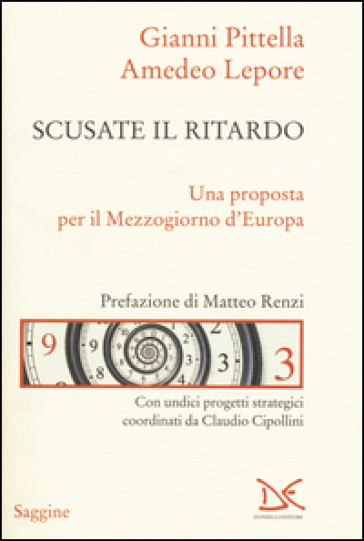 Scusate il ritardo. Una proposta per il Mezzogiorno d'Europa - Gianni Pittella |