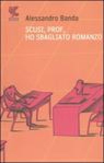 Scusi, prof, ho sbagliato romanzo - Alessandro Banda |