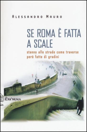 Se Roma è fatta a scale. Stanno alle strade come traverse però fatte di gradini - Alessandro Mauro | Kritjur.org