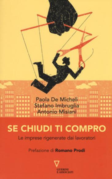 Se chiudi ti compro. Le imprese rigenerate dai lavoratori - Paola De Micheli | Jonathanterrington.com