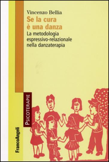 Se la cura è una danza. La metodologia espressivo-relazionale nella danzaterapia - Vincenzo Bellia   Thecosgala.com