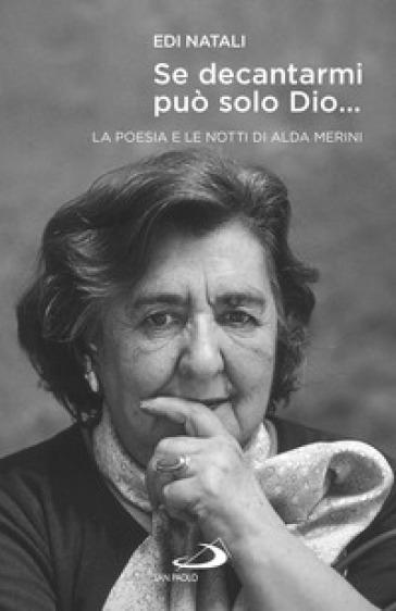 Se decantarmi può solo Dio.... La poesia e le notti di Alda Merini - Edi Natali |