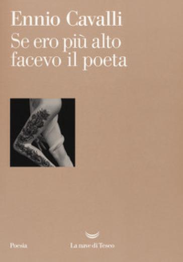 Se ero più alto facevo il poeta - Ennio Cavalli  