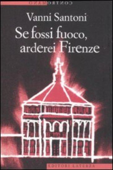Se fossi fuoco, arderei Firenze - Vanni Santoni  