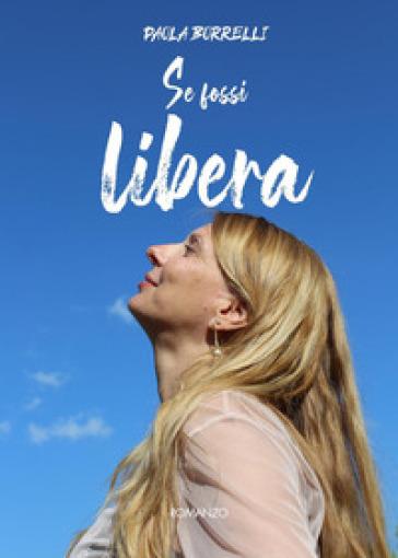Se fossi libera - Paola Borrelli |