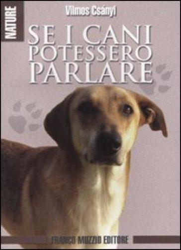 Se i cani potessero parlare - Vilmos Csanyi |