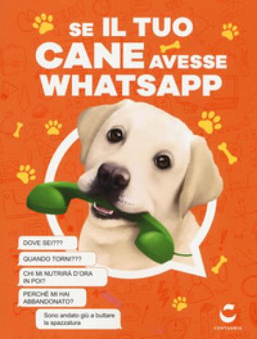Se il tuo cane avesse Whatsapp - Giacomo Donelli | Rochesterscifianimecon.com
