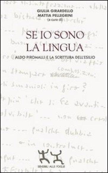 Se io sono la lingua. Aldo Piromalli e la scrittura dell'esilio - Giulia Girardello |