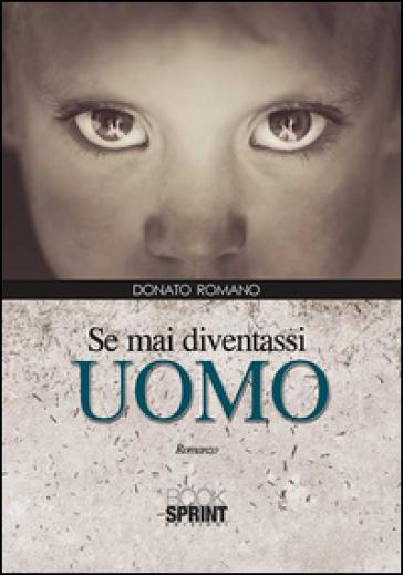 Se mai diventassi uomo - Donato Romano | Jonathanterrington.com