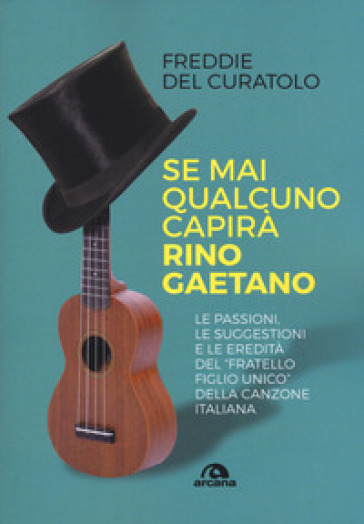Se mai qualcuno capirà Rino Gaetano - Freddie Del Curatolo   Rochesterscifianimecon.com