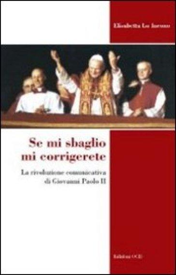 Se mi sbaglio mi corrigerete. La rivoluzione comunicativa di Giovanni Paolo II - Elisabetta Lo Iacono   Kritjur.org