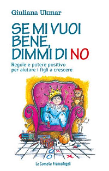 Se mi vuoi bene, dimmi di no. Regole e potere positivo per aiutare i figli a crescere - Giuliana Ukmar |