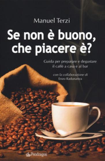 Se non è buono, che piacere è? Guida per preparare e degustare il caffè a casa e al bar - Manuel Terzi | Thecosgala.com