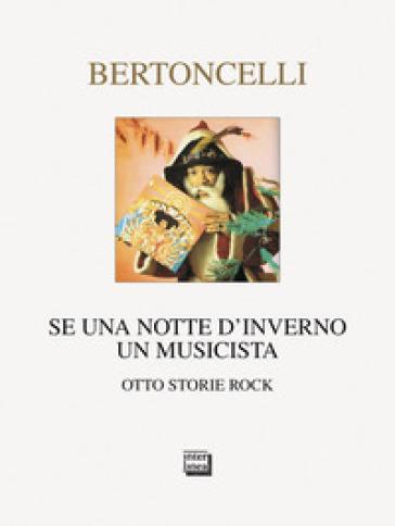 Se una notte d'inverno un musicista. Otto storie rock - Riccardo Bertoncelli   Thecosgala.com