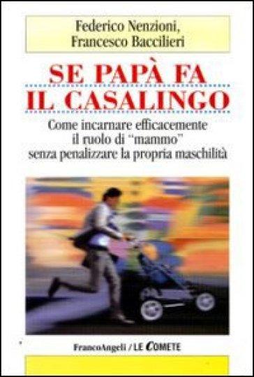 Se papà fa il casalingo. Come incarnare efficamente il ruolo di «mammo» senza penalizzare la propria maschilità - Federico Nenzioni |