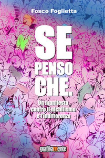 Se penso che. Un manifesto contro il nichilismo e l'indifferenza - Fosco Foglietta   Ericsfund.org