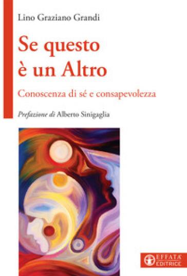 Se questo è un Altro. Conoscenza di sé e consapevolezza - Lino Graziano Grandi | Thecosgala.com