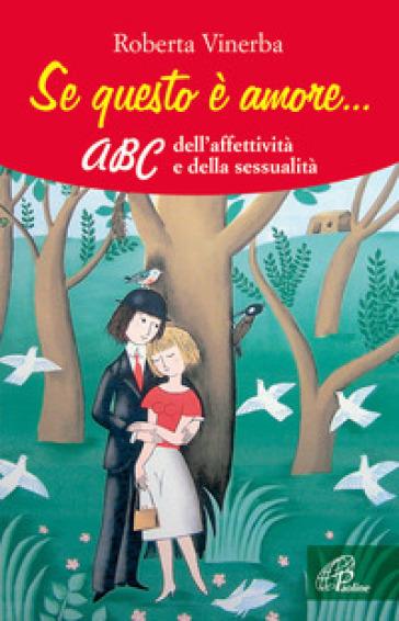 Se questo è amore... ABC dell'affettività e della sessualità - Roberta Vinerba pdf epub