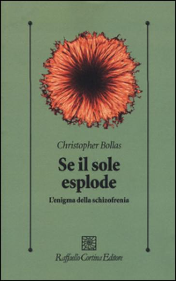 Se il sole esplode. L'enigma della schizofrenia - Christopher Bollas |