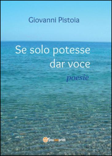 Se solo potesse dar voce - Giovanni Pistoia | Jonathanterrington.com