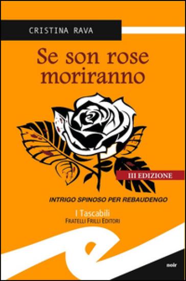 Se son rose morirano. Intrigo spinoso per Rebaudengo - Cristina Rava |