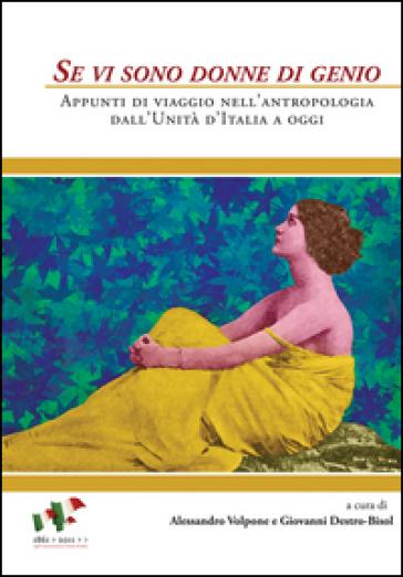 Se vi sono donne di genio. Appunti di viaggio nell'antropologia dall'unità d'Italia a oggi - G. Destro Bisol |