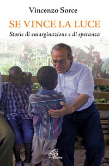 Se vince la luce. Storie di emarginazione e di speranza - Vincenzo Sorce |