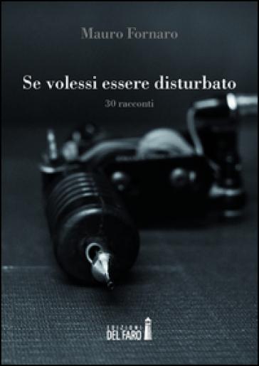 Se volessi essere disturbato - Mauro Fornaro  