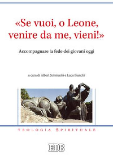 «Se vuoi, o Leone, venire da me, vieni!». Accompagnare la fede dei giovani oggi - A. Schmucki | Kritjur.org