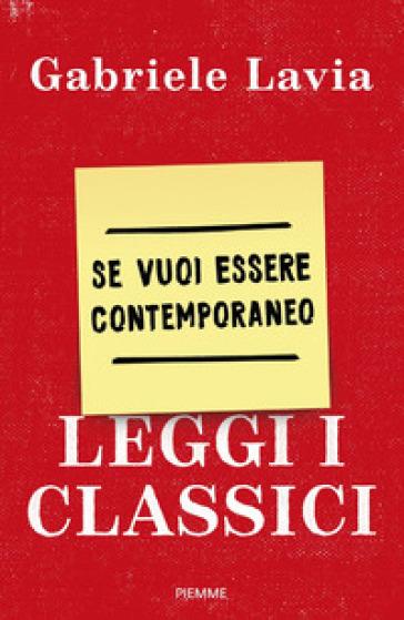 Se vuoi essere contemporaneo leggi i classici - Gabriele Lavia  