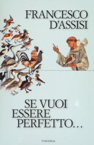 Se vuoi essere perfetto... - Francesco d'Assisi (san) |