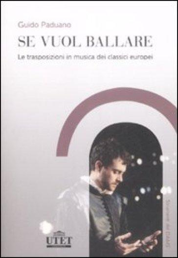 Se vuol ballare. Le trasposizioni in musica dei classici europei - Guido Paduano   Rochesterscifianimecon.com