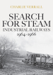 Search for Steam: Industrial Railways 1964-1966