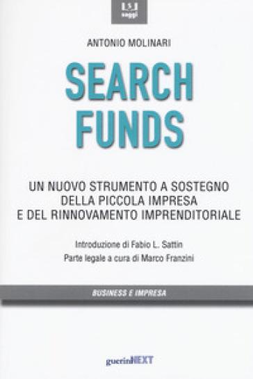 Search funds. Un nuovo strumento a sostegno della piccola impresa e del rinnovamento imprenditoriale - Antonio Molinari |