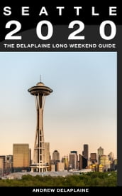 Seattle: The Delaplaine 2020 Long Weekend Guide