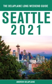 Seattle - The Delaplaine 2021 Long Weekend Guide