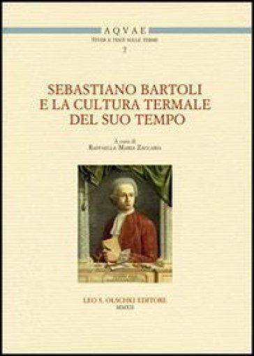 Sebastiano Bartoli e la cultura termale del suo tempo. Atti del Convegno di studi (Montella-Fisciano, 11-12 maggio 2011) - R. M. Zaccaria |