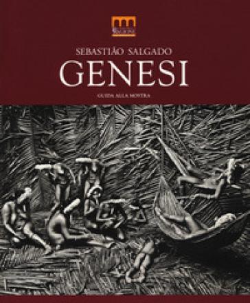 Sebastiao Salgado. Genesi. Guida alla mostra (Milano, 27 giugno-2 novembre 2014). Ediz. illustrata - L. Salgado |