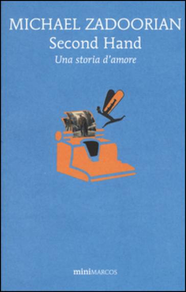Second hand. Una storia d'amore - Michael Zadoorian |