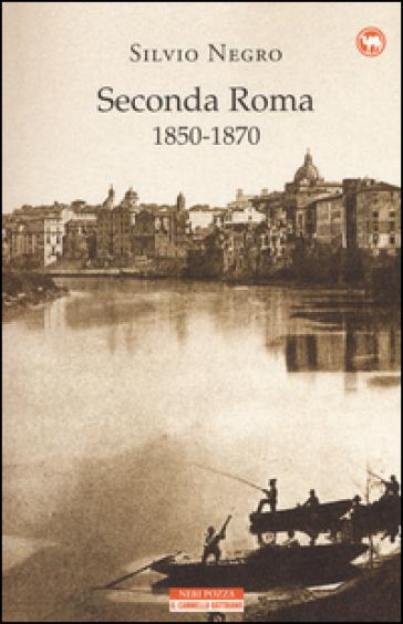Seconda Roma (1850-1870) - Silvio Negro |
