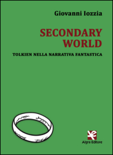 Secondary world. Tolkien nella narrativa fantastica - Giovanni Iozzia | Rochesterscifianimecon.com
