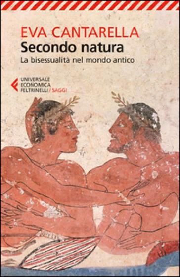 Secondo natura. La bisessualità nel mondo antico - Eva Cantarella  